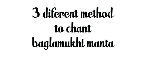 Baglamukhi mantra - 3 different method