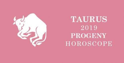 Taurus 2019 horoscope for progeny