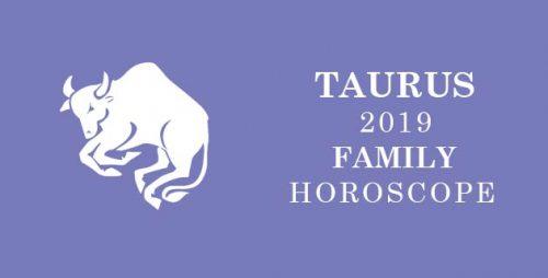 Taurus 2019 horoscope family status
