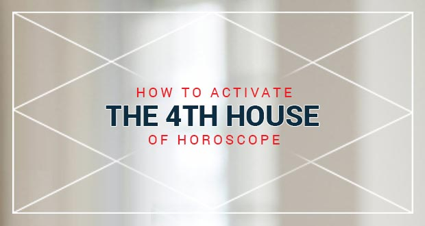 How to activate the 4th house of horoscope