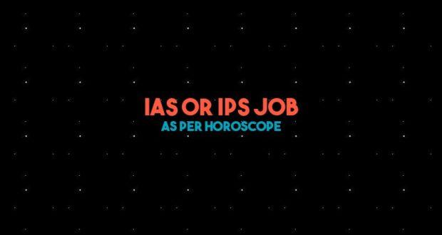 IAS or IPS Job as per Horoscope